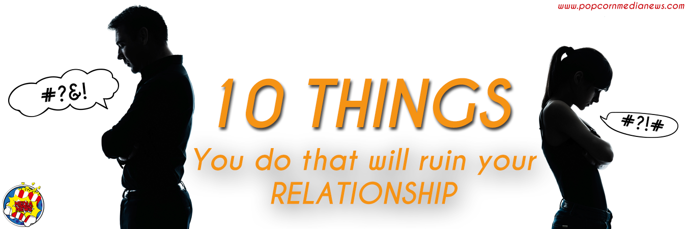 10 Things That Will Ruin Your Relationships